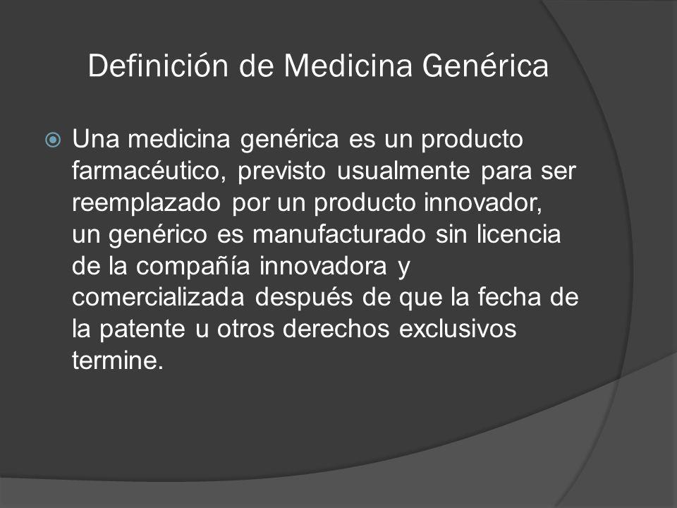 Definición de Medicina Genérica Una medicina genérica es un producto farmacéutico, previsto usualmente para ser reemplazado por un producto innovador,