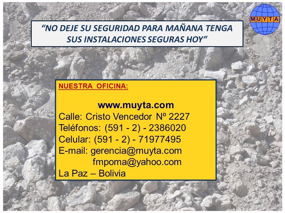 NUESTRA OFICINA: www.muyta.com Calle: Cristo Vencedor Nº 2227 Teléfonos: (591 - 2) - 2386020 Celular: (591 - 2) - 71977495 E-mail: gerencia@muyta.com