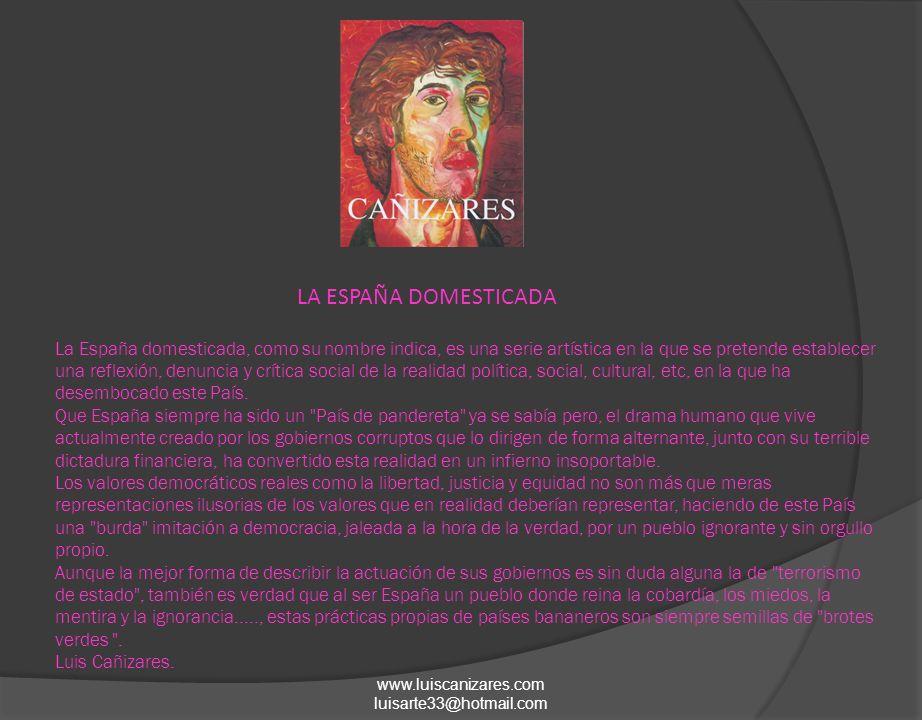 www.luiscanizares.com luisarte33@hotmail.com La España domesticada, como su nombre indica, es una serie artística en la que se pretende establecer una