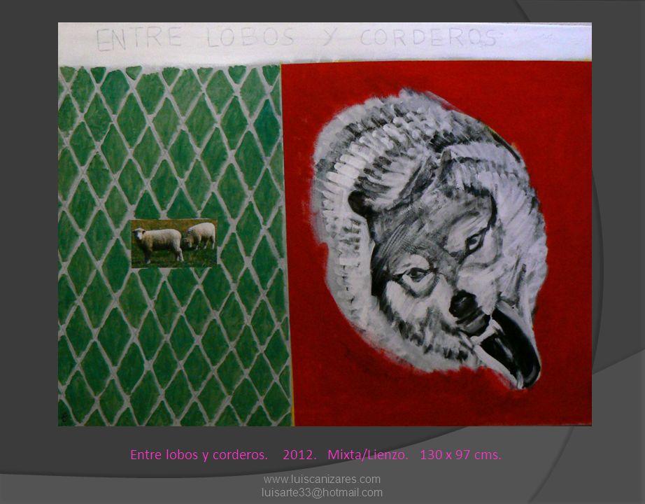 Entre lobos y corderos. 2012. Mixta/Lienzo. 130 x 97 cms. www.luiscanizares.com luisarte33@hotmail.com
