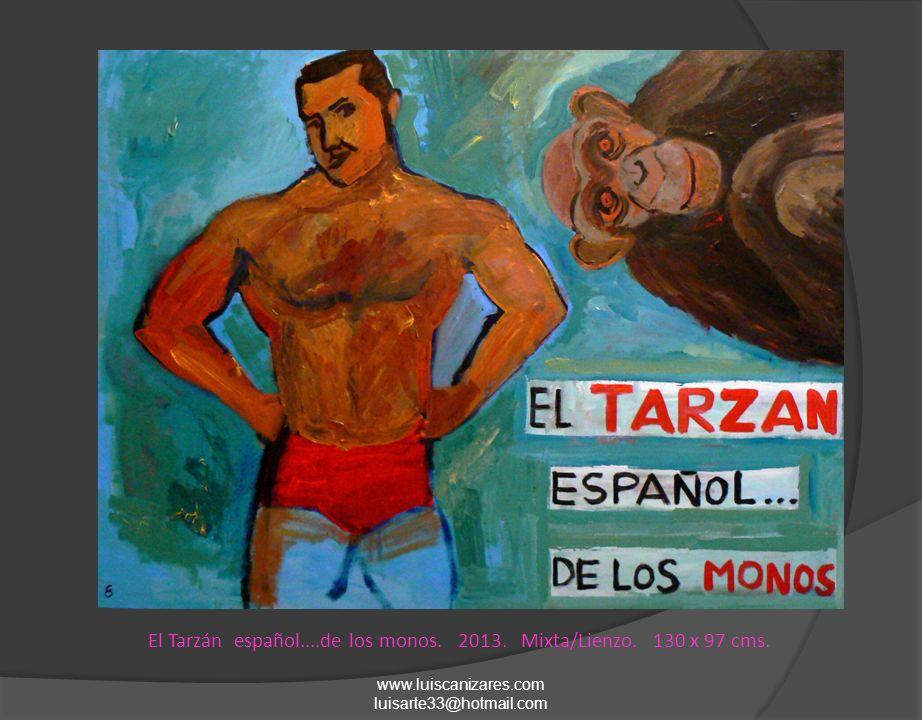 El Tarzán español....de los monos. 2013. Mixta/Lienzo. 130 x 97 cms. www.luiscanizares.com luisarte33@hotmail.com