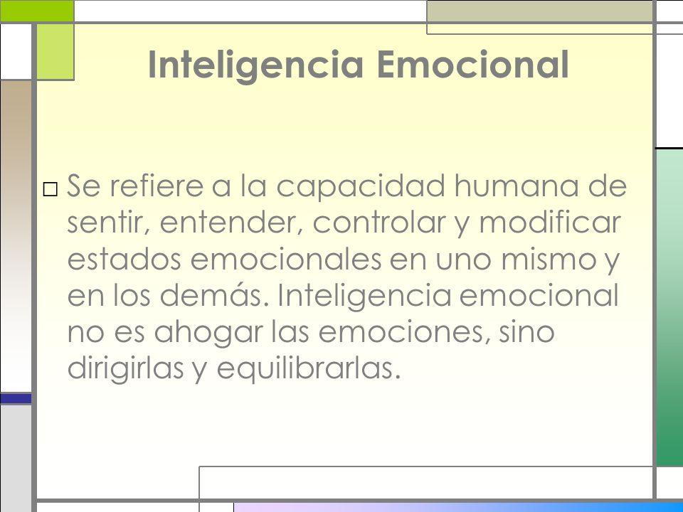 Inteligencia Emocional Se refiere a la capacidad humana de sentir, entender, controlar y modificar estados emocionales en uno mismo y en los demás. In