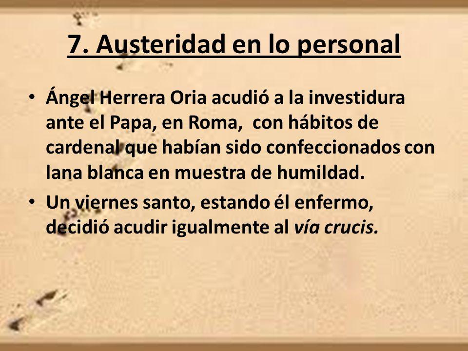 7. Austeridad en lo personal Ángel Herrera Oria acudió a la investidura ante el Papa, en Roma, con hábitos de cardenal que habían sido confeccionados