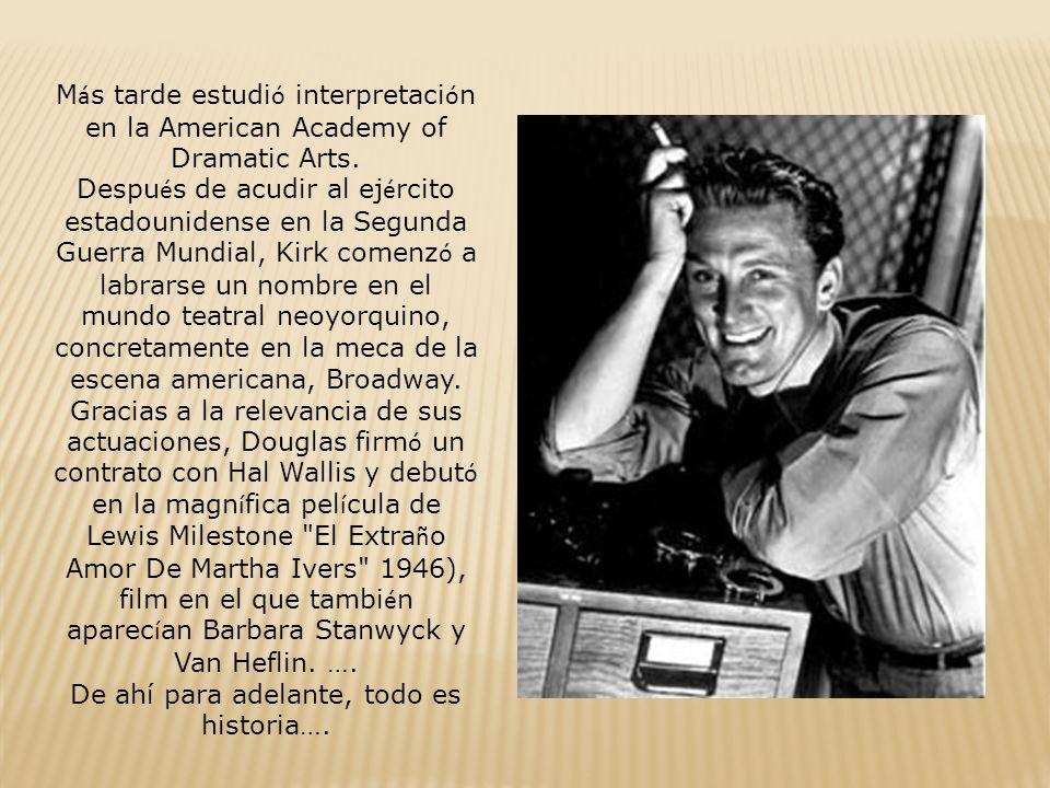 KIRK DOUGLAS (1916- ) Kirk Douglas (de nombre real Issur Danielovitz Demsky) nació el 9 de diciembre de 1916 en Amsterdam, Nueva York.
