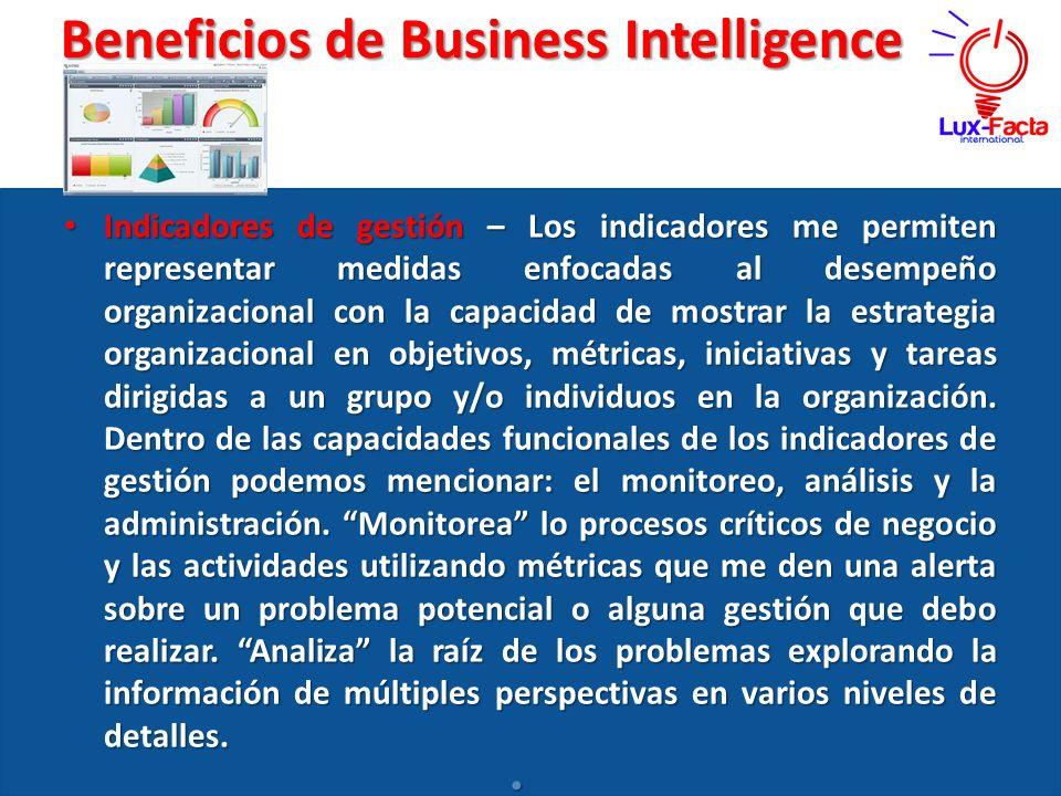 Beneficios de Business Intelligence Indicadores de gestión – Los indicadores me permiten representar medidas enfocadas al desempeño organizacional con