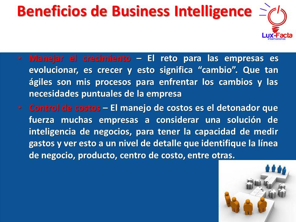 Beneficios de Business Intelligence Manejar el crecimiento – El reto para las empresas es evolucionar, es crecer y esto significa cambio. Que tan ágil
