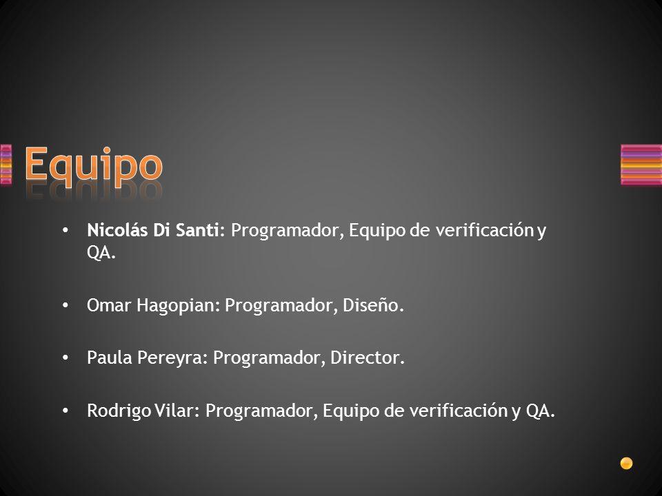 Nicolás Di Santi: Programador, Equipo de verificación y QA. Omar Hagopian: Programador, Diseño. Paula Pereyra: Programador, Director. Rodrigo Vilar: P