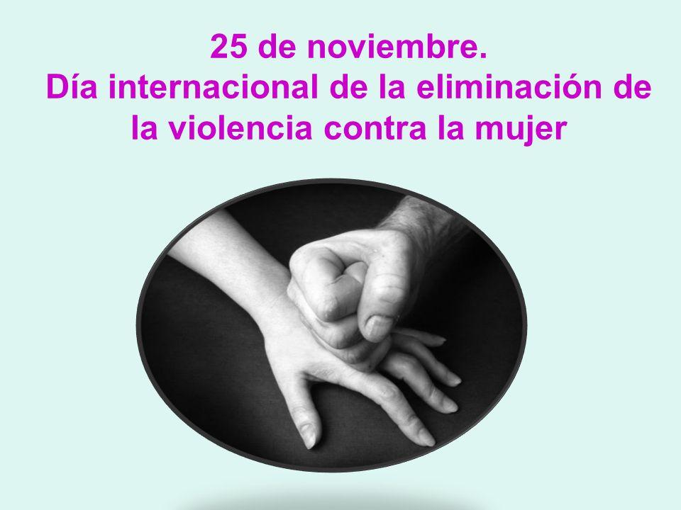 25 de noviembre. Día internacional de la eliminación de la violencia contra la mujer