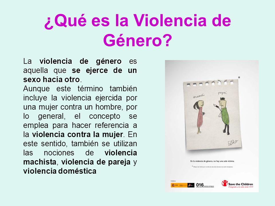 ¿Qué es la Violencia de Género? a violencia de género es aquella que se ejerce de un sexo hacia otro La violencia de género es aquella que se ejerce d
