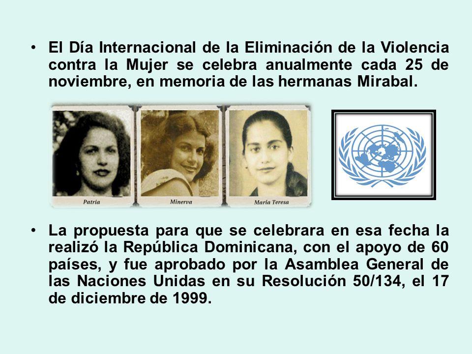 El Día Internacional de la Eliminación de la Violencia contra la Mujer se celebra anualmente cada 25 de noviembre, en memoria de las hermanas Mirabal.