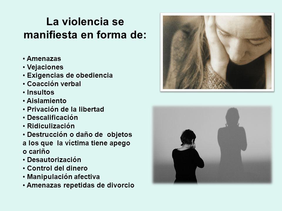 La violencia se manifiesta en forma de: Amenazas Vejaciones Exigencias de obediencia Coacción verbal Insultos Aislamiento Privación de la libertad Des