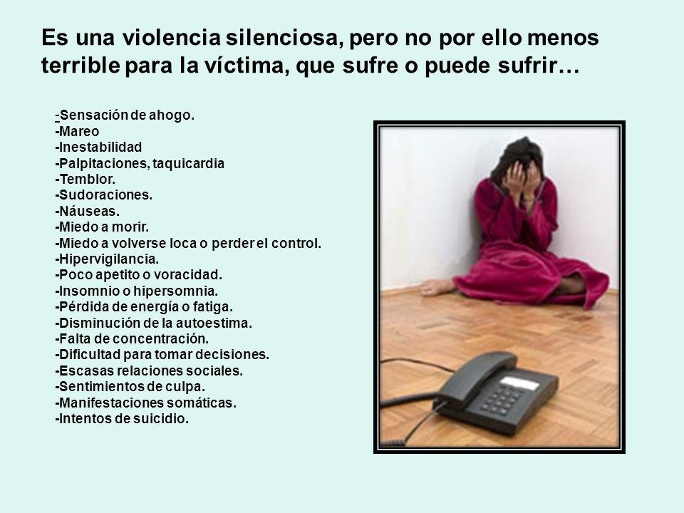 Es una violencia silenciosa, pero no por ello menos terrible para la víctima, que sufre o puede sufrir… - Sensación de ahogo. -Mareo -Inestabilidad -P