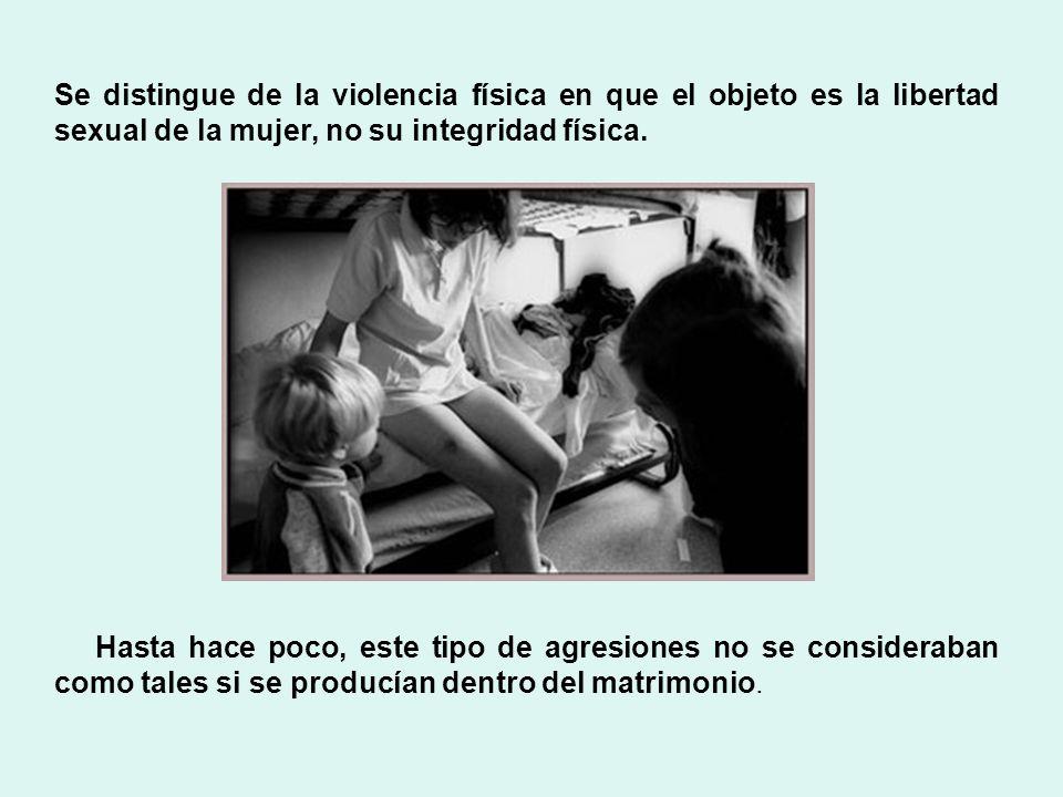 Se distingue de la violencia física en que el objeto es la libertad sexual de la mujer, no su integridad física. Hasta hace poco, este tipo de agresio