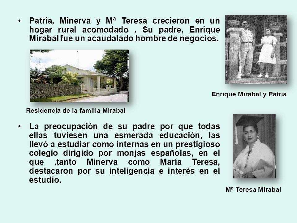 Patria, Minerva y Mª Teresa crecieron en un hogar rural acomodado. Su padre, Enrique Mirabal fue un acaudalado hombre de negocios. La preocupación de