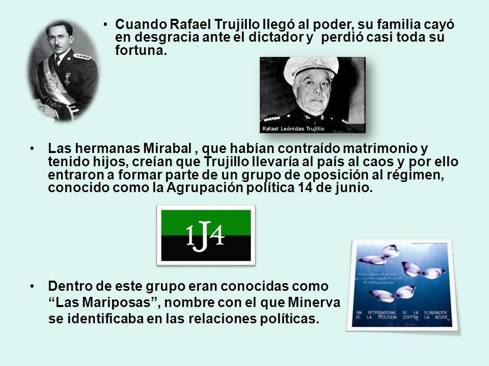 Cuando Rafael Trujillo llegó al poder, su familia cayó en desgracia ante el dictador y perdió casi toda su fortuna. Las hermanas Mirabal, que habían c