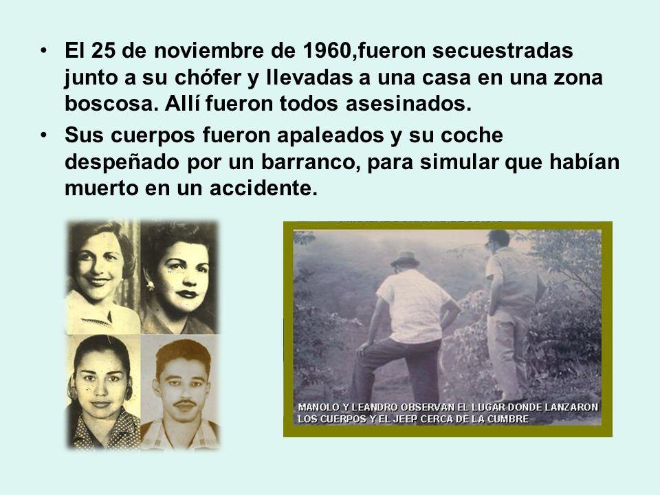 El 25 de noviembre de 1960,fueron secuestradas junto a su chófer y llevadas a una casa en una zona boscosa. Allí fueron todos asesinados. Sus cuerpos