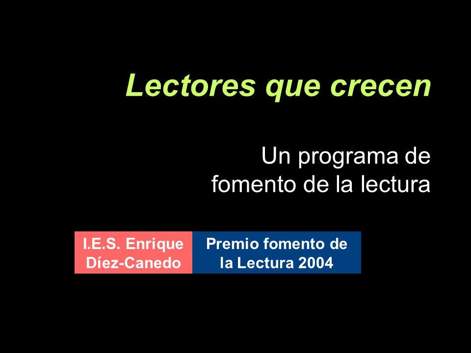 Lectores que crecen Un programa de fomento de la lectura I.E.S. Enrique Díez-Canedo Premio fomento de la Lectura 2004