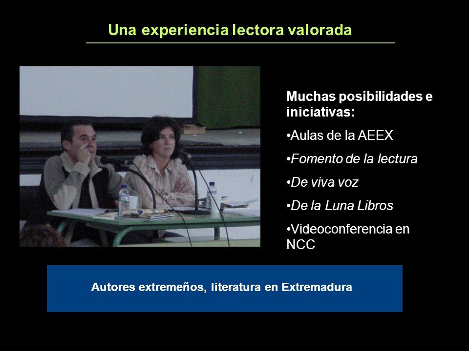 Una experiencia lectora valorada2 Muchas posibilidades e iniciativas: Aulas de la AEEX Fomento de la lectura De viva voz De la Luna Libros Videoconferencia en NCC Autores extremeños, literatura en Extremadura