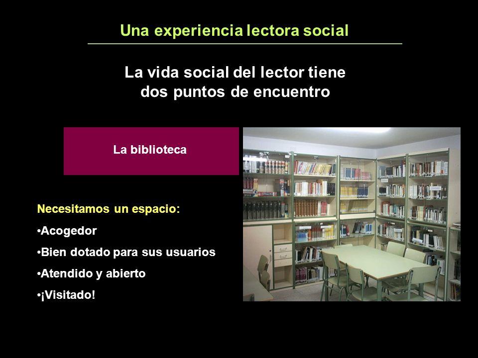 Una experiencia lectora social2 La vida social del lector tiene dos puntos de encuentro La biblioteca Necesitamos un espacio: Acogedor Bien dotado para sus usuarios Atendido y abierto ¡Visitado!