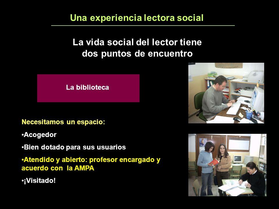 Una experiencia lectora social4 La vida social del lector tiene dos puntos de encuentro La biblioteca Necesitamos un espacio: Acogedor Bien dotado para sus usuarios Atendido y abierto: profesor encargado y acuerdo con la AMPA ¡Visitado!