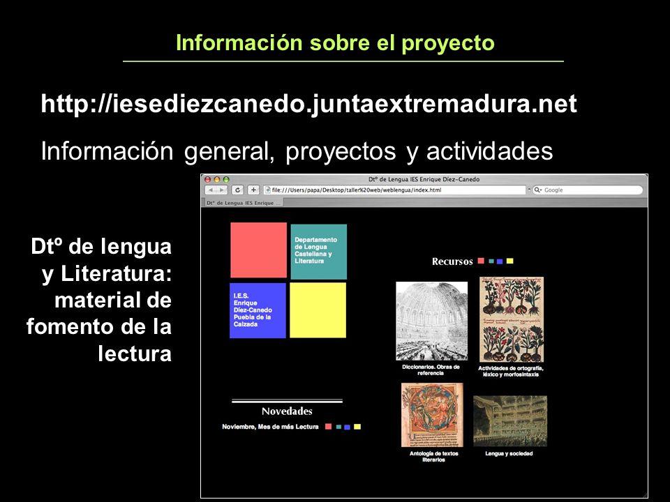 Información sobre el proyecto http://iesediezcanedo.juntaextremadura.net Información general, proyectos y actividades Dtº de lengua y Literatura: material de fomento de la lectura