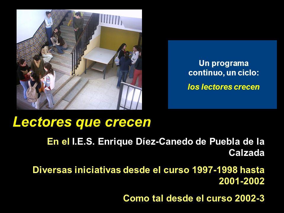 Lectores que crecen: presentación Un programa continuo, un ciclo: los lectores crecen Lectores que crecen En el I.E.S. Enrique Díez-Canedo de Puebla d