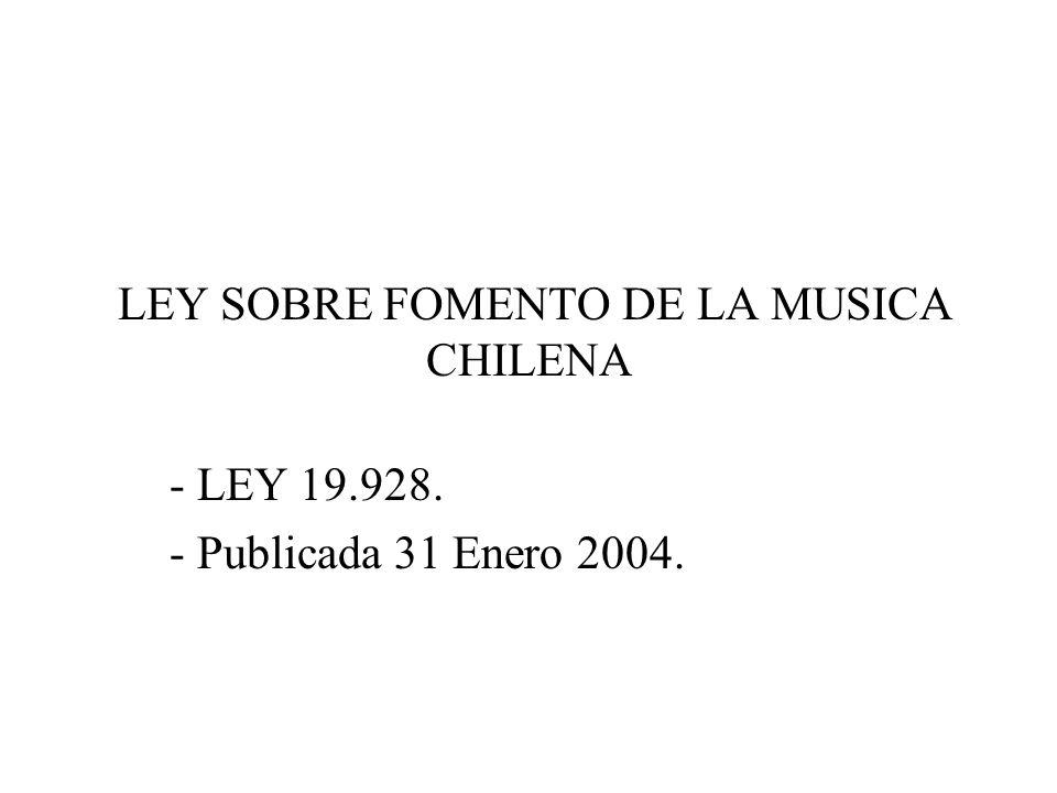 LEY SOBRE FOMENTO DE LA MUSICA CHILENA - LEY 19.928. - Publicada 31 Enero 2004.