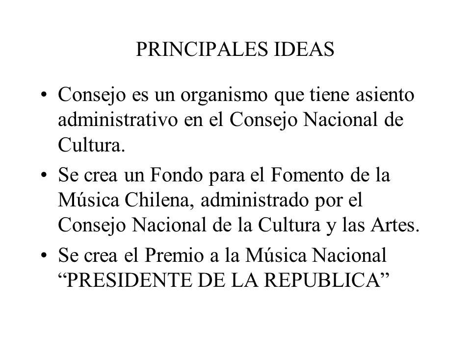 PRINCIPALES IDEAS Consejo es un organismo que tiene asiento administrativo en el Consejo Nacional de Cultura. Se crea un Fondo para el Fomento de la M