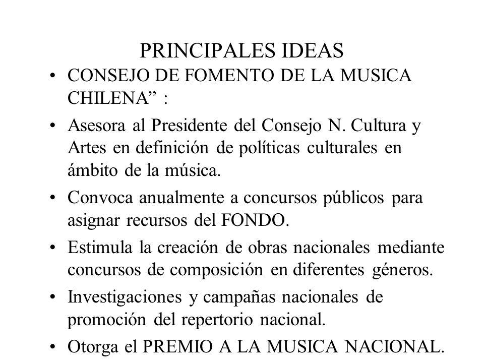 PRINCIPALES IDEAS CONSEJO DE FOMENTO DE LA MUSICA CHILENA : lo integran Ministro de Cultura o su representante; un representante del Pte.