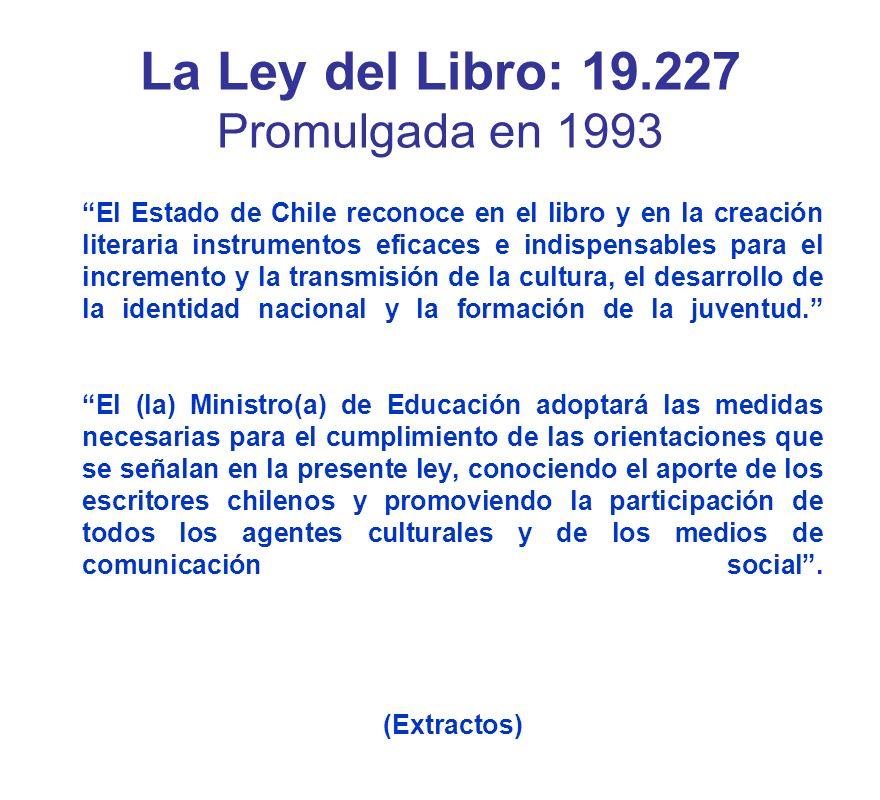 El Estado de Chile reconoce en el libro y en la creación literaria instrumentos eficaces e indispensables para el incremento y la transmisión de la cultura, el desarrollo de la identidad nacional y la formación de la juventud.