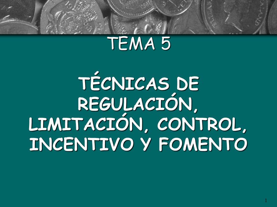 1 TEMA 5 TÉCNICAS DE REGULACIÓN, LIMITACIÓN, CONTROL, INCENTIVO Y FOMENTO