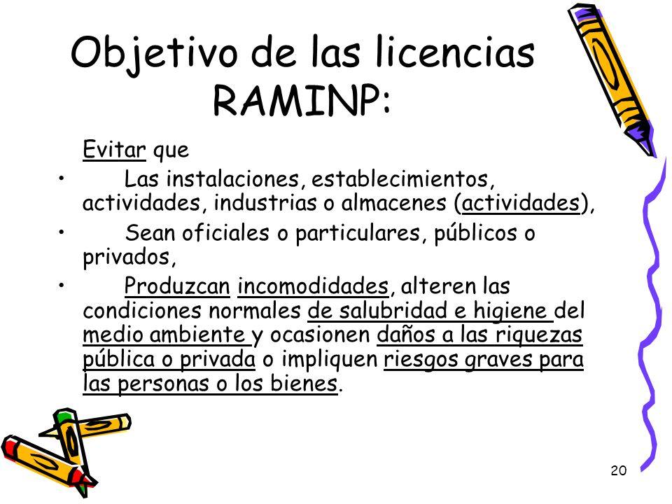 20 Objetivo de las licencias RAMINP: Evitar que Las instalaciones, establecimientos, actividades, industrias o almacenes (actividades), Sean oficiales
