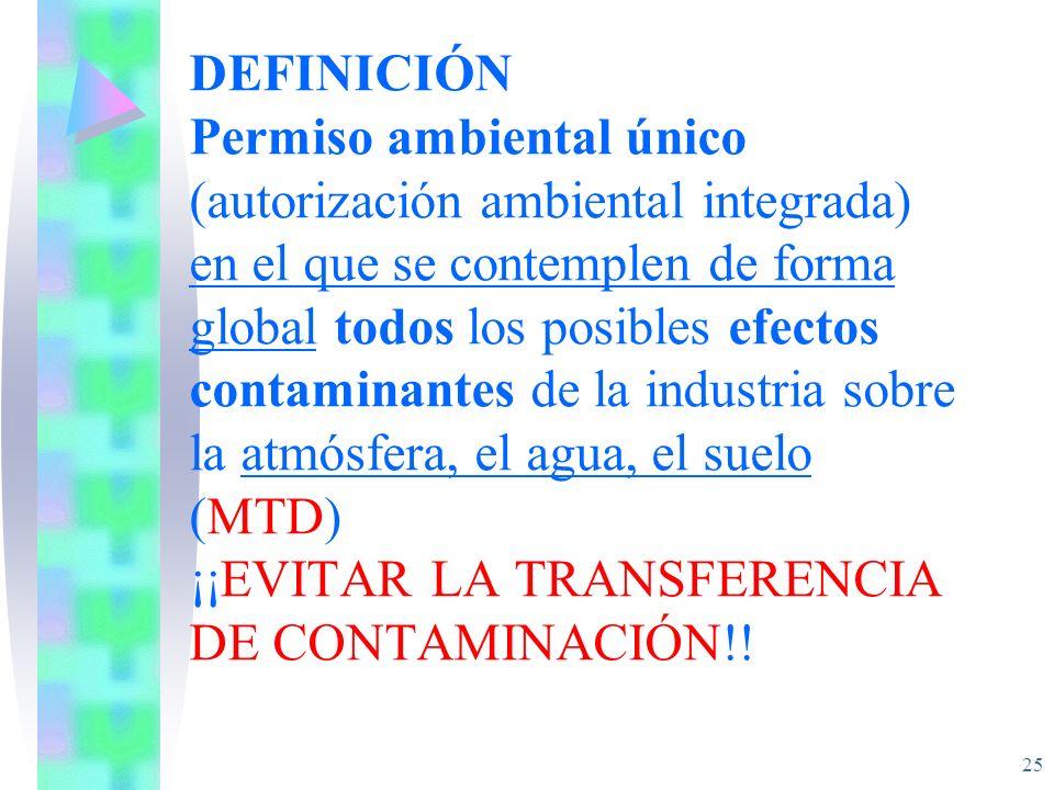25 DEFINICIÓN Permiso ambiental único (autorización ambiental integrada) en el que se contemplen de forma global todos los posibles efectos contaminan