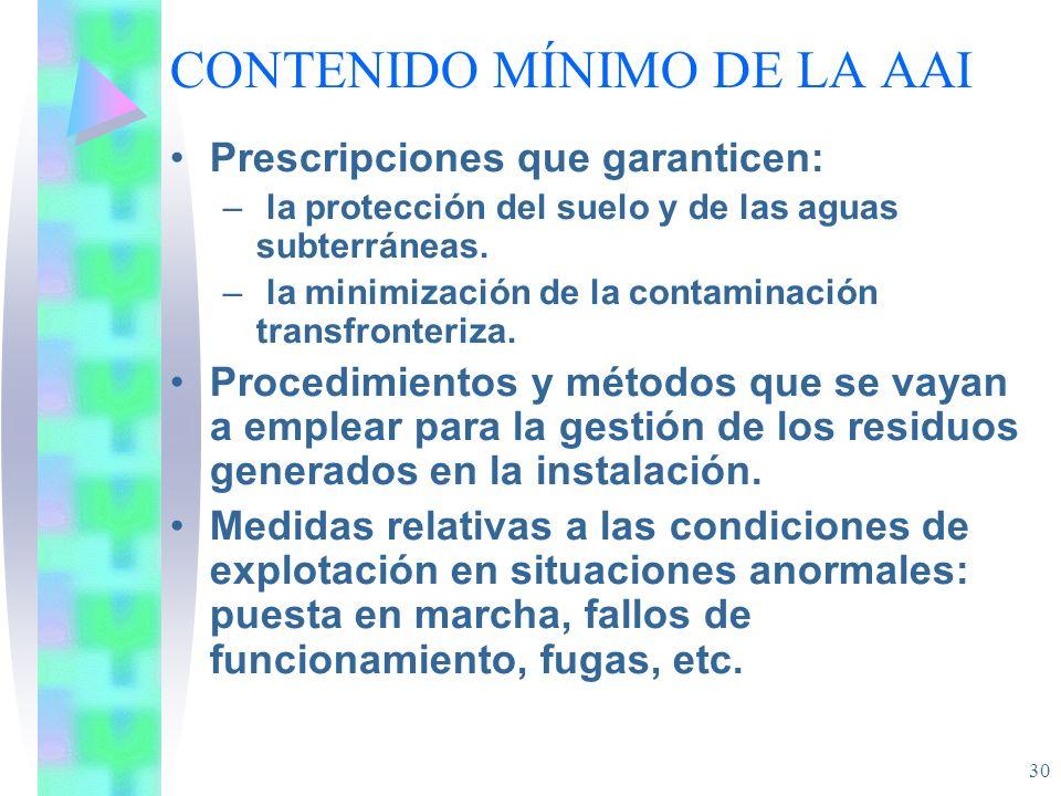 30 CONTENIDO MÍNIMO DE LA AAI Prescripciones que garanticen: – la protección del suelo y de las aguas subterráneas. – la minimización de la contaminac