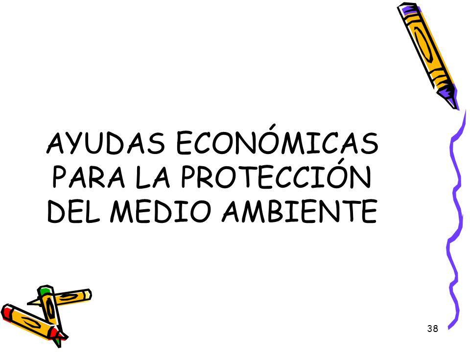38 AYUDAS ECONÓMICAS PARA LA PROTECCIÓN DEL MEDIO AMBIENTE