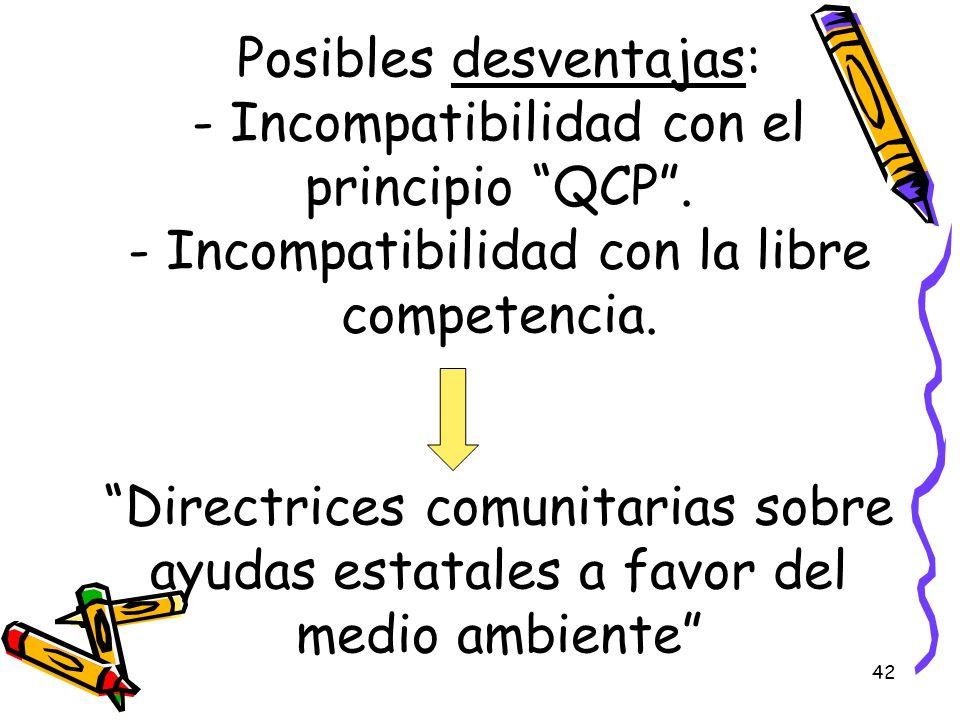 42 Posibles desventajas: - Incompatibilidad con el principio QCP. - Incompatibilidad con la libre competencia. Directrices comunitarias sobre ayudas e