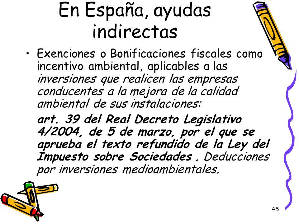 45 En España, ayudas indirectas Exenciones o Bonificaciones fiscales como incentivo ambiental, aplicables a las inversiones que realicen las empresas