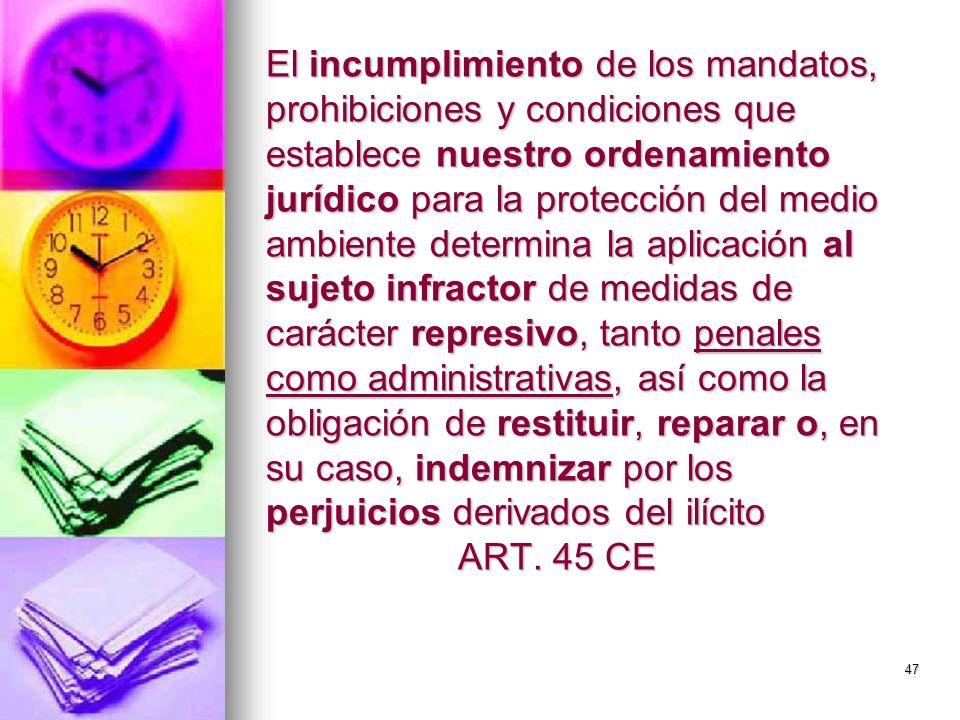 47 El incumplimiento de los mandatos, prohibiciones y condiciones que establece nuestro ordenamiento jurídico para la protección del medio ambiente de