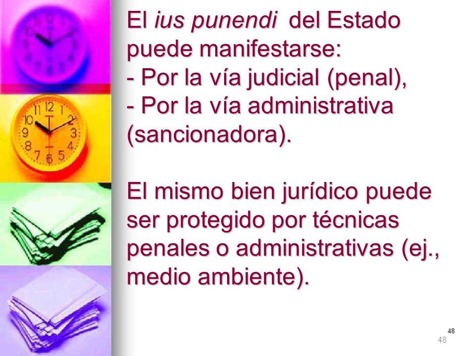 48 El ius punendi del Estado puede manifestarse: - Por la vía judicial (penal), - Por la vía administrativa (sancionadora). El mismo bien jurídico pue