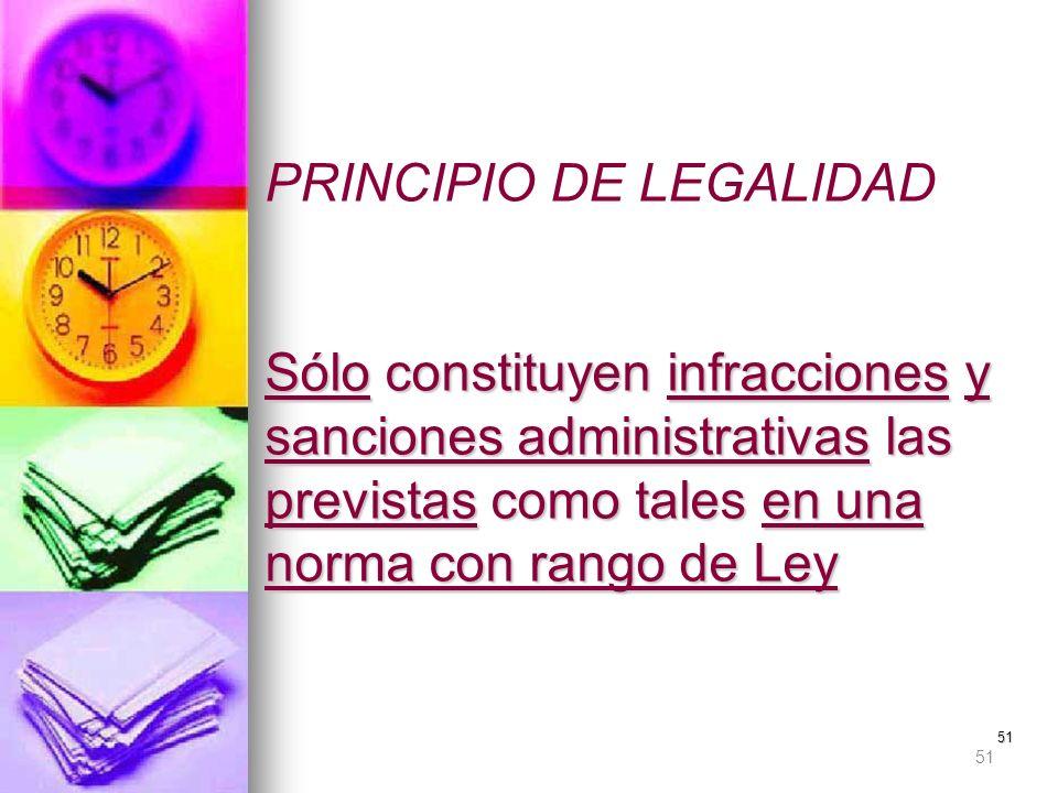 51 Sólo constituyen infracciones y sanciones administrativas las previstas como tales en una norma con rango de Ley PRINCIPIO DE LEGALIDAD Sólo consti
