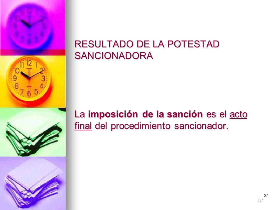 57 RESULTADO DE LA POTESTAD SANCIONADORA La imposición de la sanción es el acto final del procedimiento sancionador. 57
