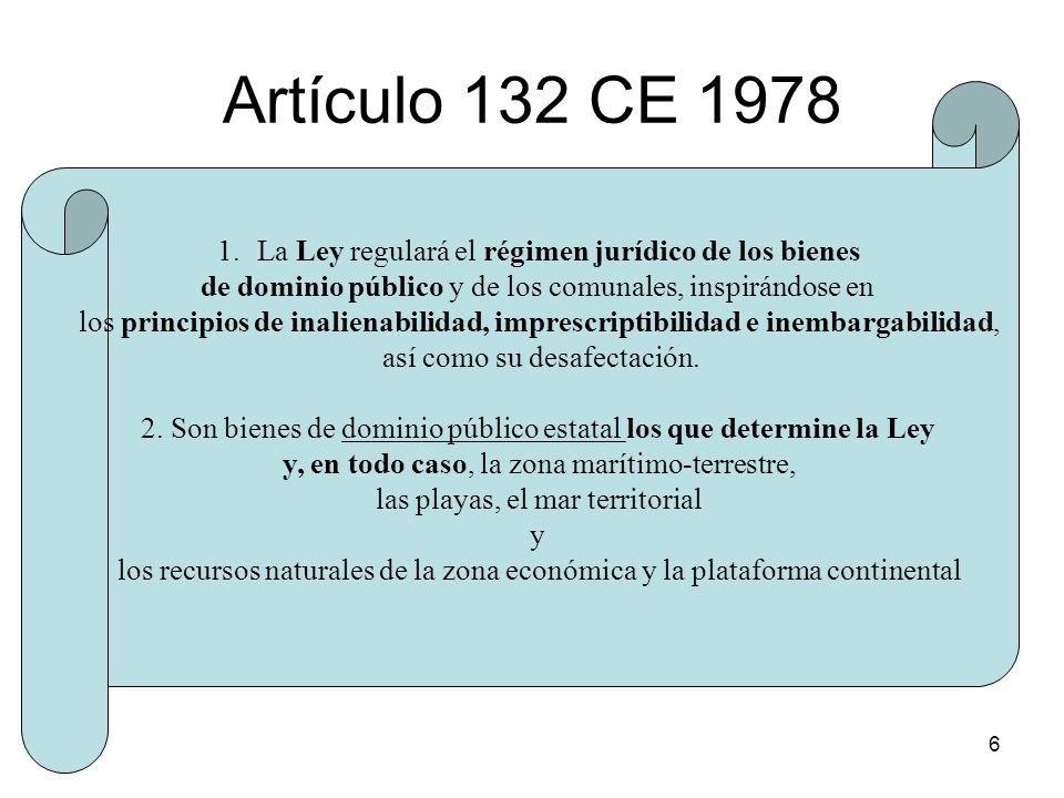 6 Artículo 132 CE 1978 1.La Ley regulará el régimen jurídico de los bienes de dominio público y de los comunales, inspirándose en los principios de in