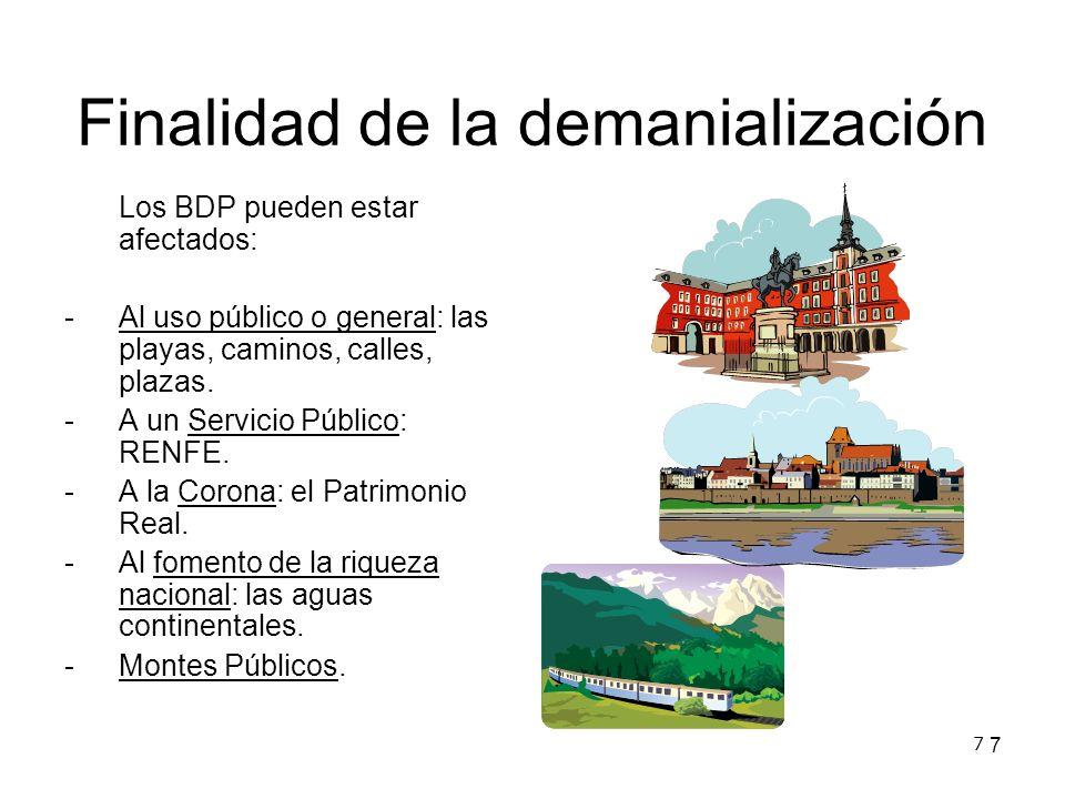 7 7 Finalidad de la demanialización Los BDP pueden estar afectados: -Al uso público o general: las playas, caminos, calles, plazas. -A un Servicio Púb