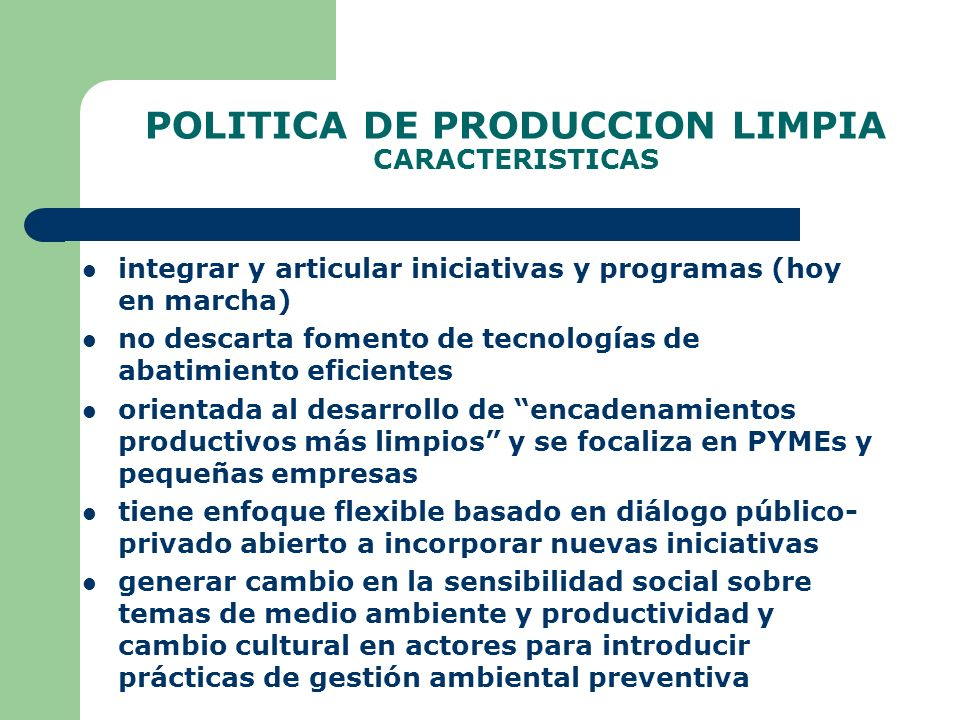 PROGRAMA DE ACCION Lineamientos INTEGRACION, ADAPTACIÓN Y DESARROLLO DE INSTRUMENTOS DE FOMENTO DE PRODUCCIÓN LIMPIA COOPERACIÓN PARA EL IMPULSO DE LA PRODUCCIÓN LIMPIA FORTALECIMIENTO INFRAESTRUCTURA TECNOLOGICA Y DE INFORMACION FORTALECIMIENTO DE LA GESTION Y COORDINACION PUBLICA