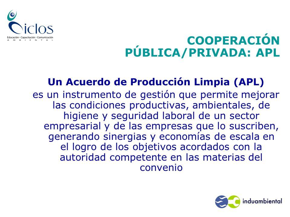 COOPERACIÓN PÚBLICA/PRIVADA: APL Un Acuerdo de Producción Limpia (APL) es un instrumento de gestión que permite mejorar las condiciones productivas, a
