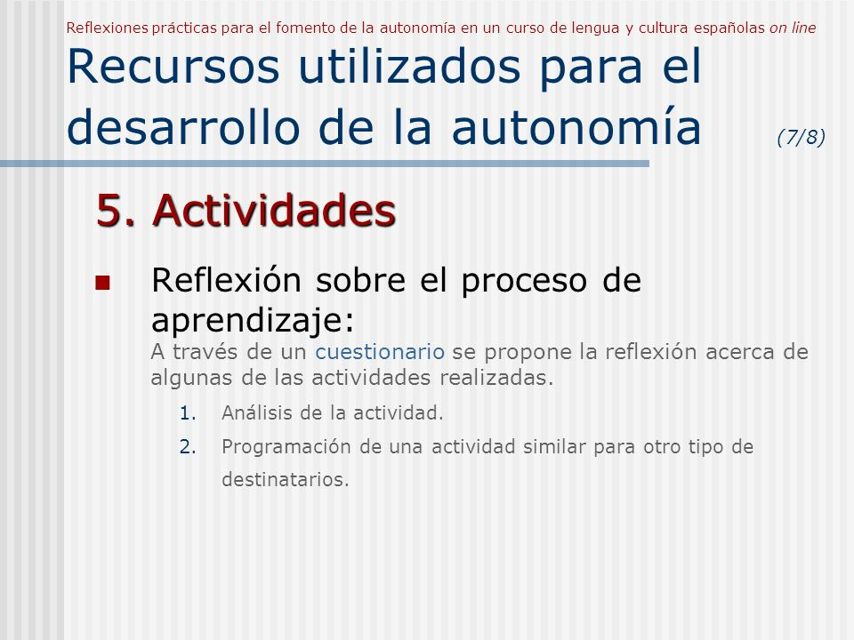 Reflexiones prácticas para el fomento de la autonomía en un curso de lengua y cultura españolas on line Recursos utilizados para el desarrollo de la autonomía (7/8) 5.