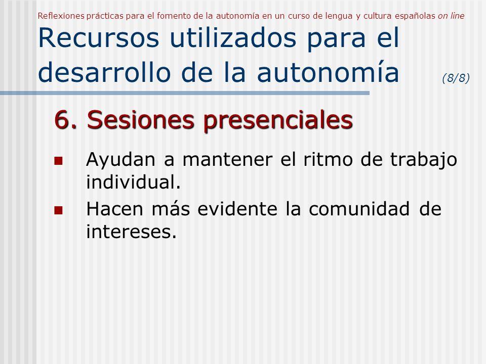 Reflexiones prácticas para el fomento de la autonomía en un curso de lengua y cultura españolas on line Recursos utilizados para el desarrollo de la autonomía (8/8) 6.