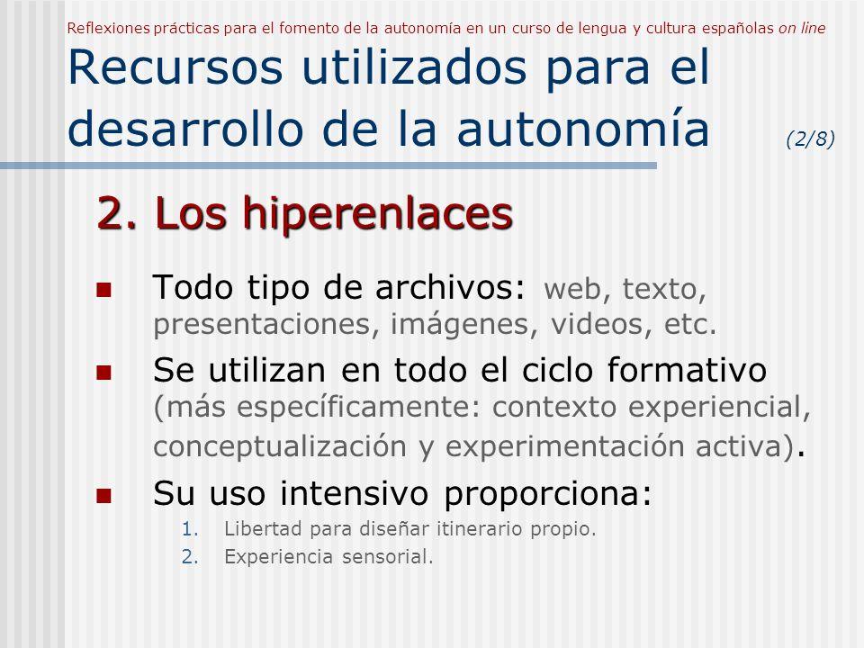 Reflexiones prácticas para el fomento de la autonomía en un curso de lengua y cultura españolas on line Recursos utilizados para el desarrollo de la autonomía (2/8) 2.