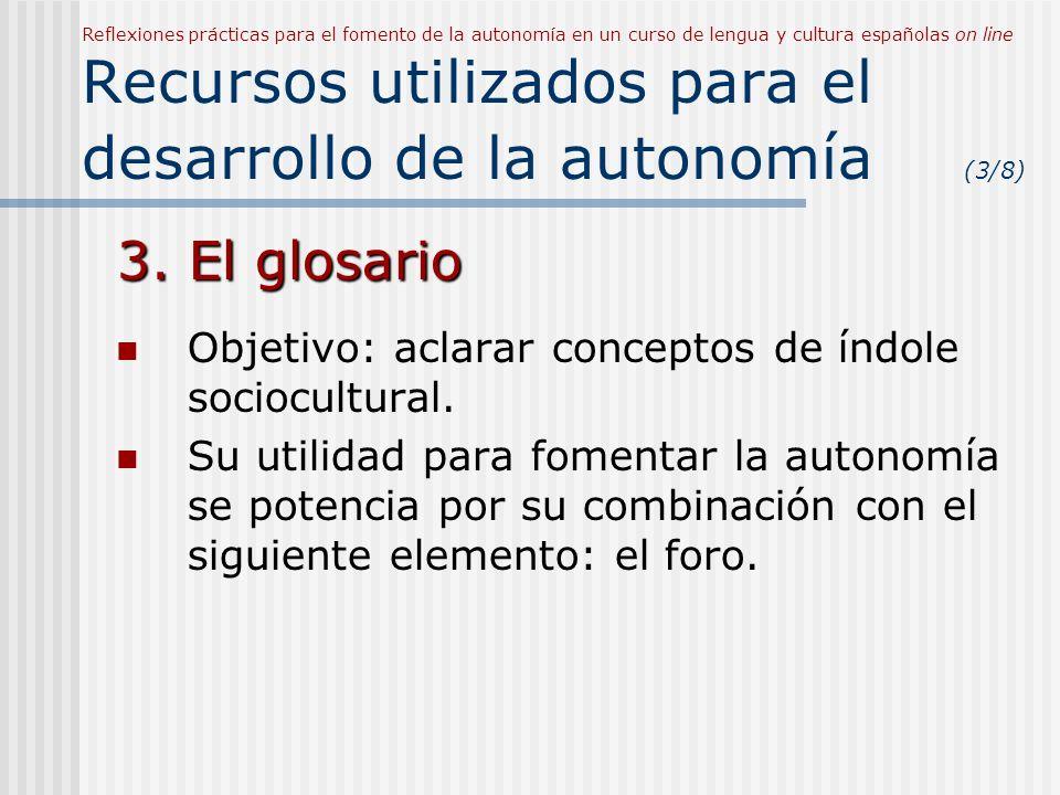 Reflexiones prácticas para el fomento de la autonomía en un curso de lengua y cultura españolas on line Recursos utilizados para el desarrollo de la autonomía (3/8) 3.