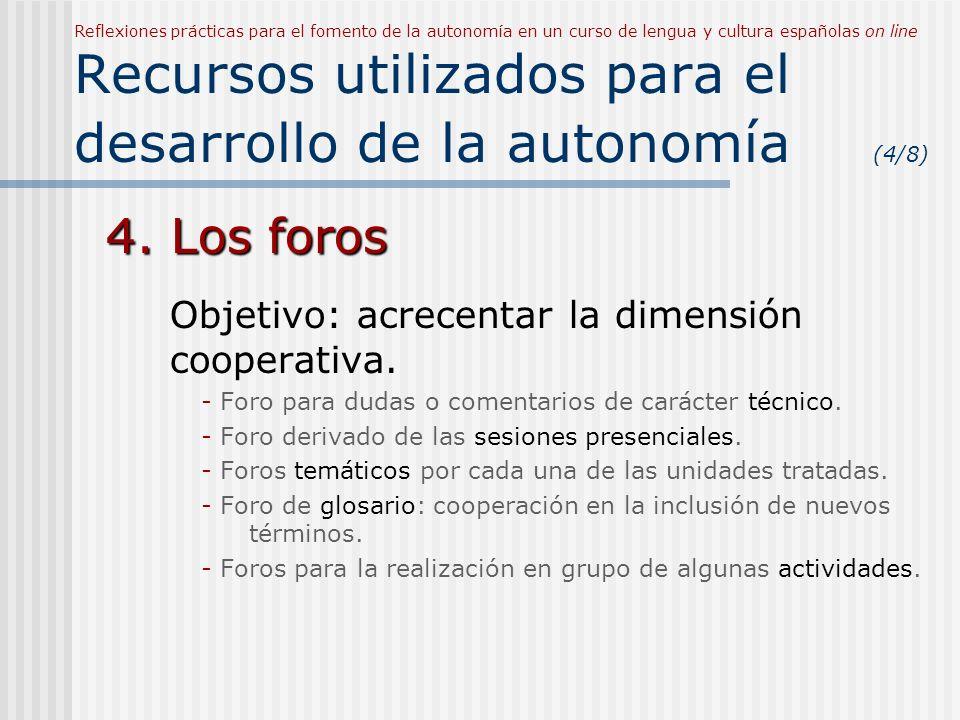 Reflexiones prácticas para el fomento de la autonomía en un curso de lengua y cultura españolas on line Recursos utilizados para el desarrollo de la autonomía (4/8) 4.